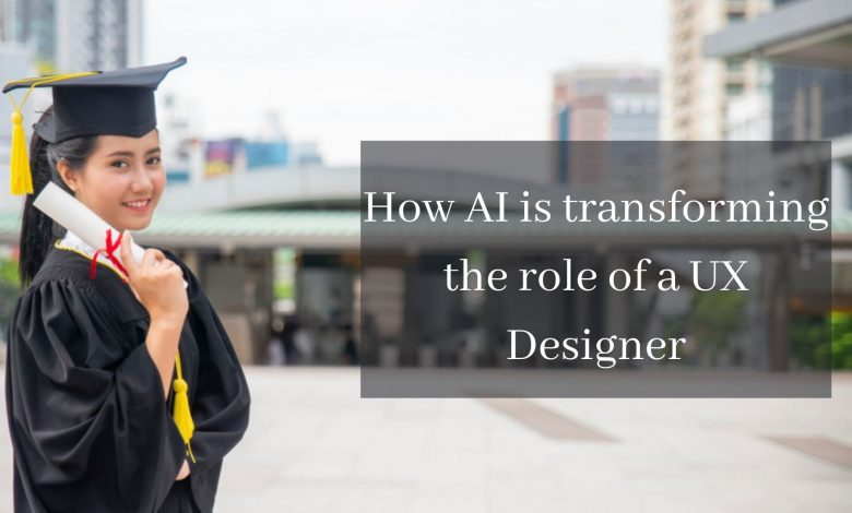 AI is transforming the role of a UX Designer Know How?