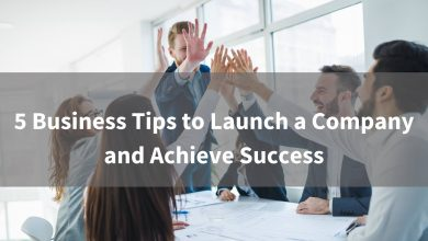 Photo of 5 Business Tips to Launch a Company and Achieve Success