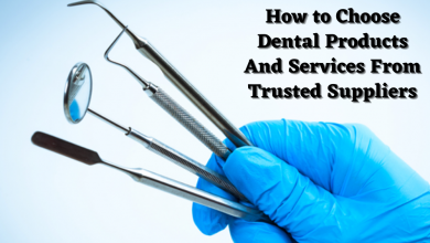 Photo of How to Choose Dental Products And Services From Trusted Suppliers