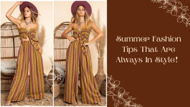 Photo of Summer Fashion Tips That Are Always In Style!