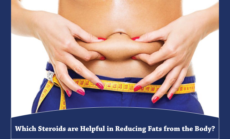 Which steroids are helpful in reducing fats from the body?
